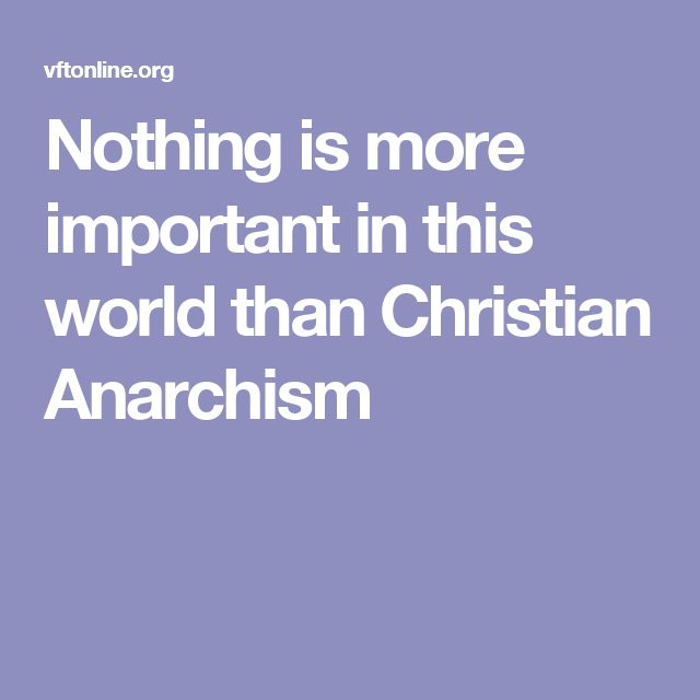 Nothing is more important in this world than  Christian Anarchism