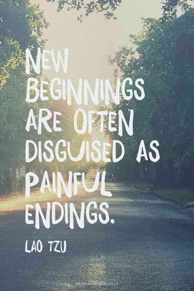 """New beginnings are often disguised as painful endings."" — Lao Tzu"