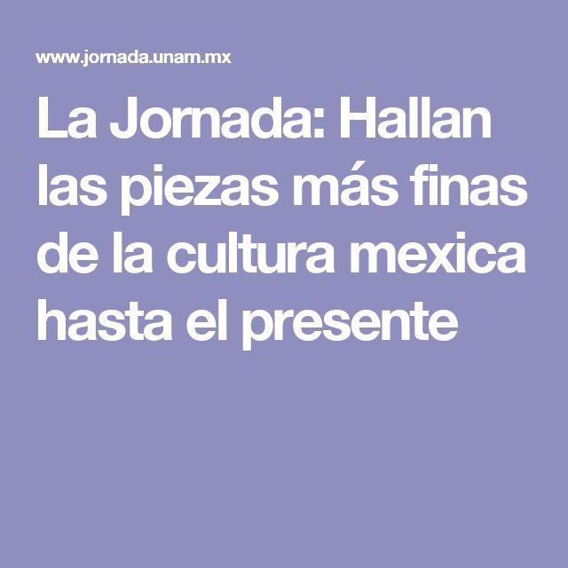 La Jornada: Hallan las piezas más finas de la cultura mexica hasta el presente