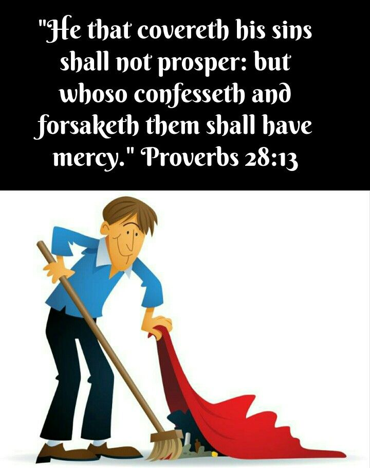 Proverbs 28:13 (KJV) He that covereth his sins shall not
