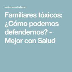 Familiares tóxicos: ¿Cómo podemos defendernos? - Mejor con Salud