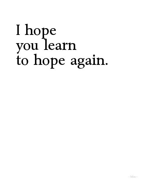I hope you learn to hope again ~ #story #inspiration #quote