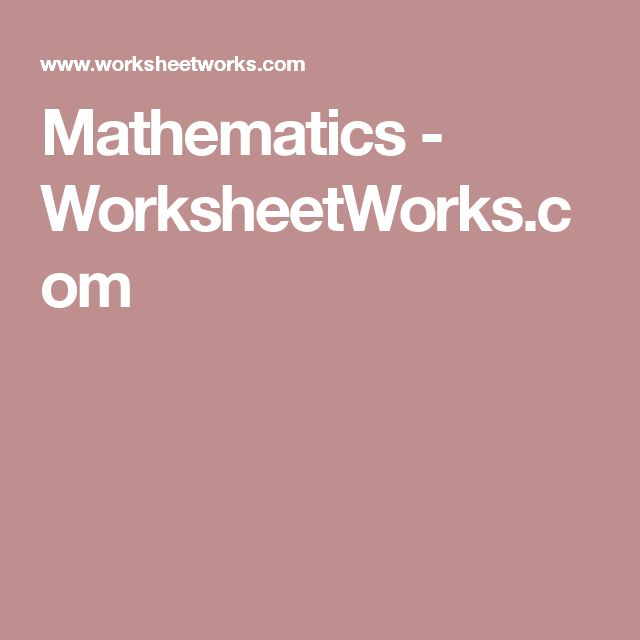 Mathematics - WorksheetWorks.com