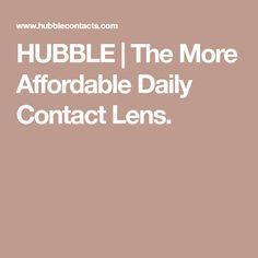 HUBBLE | The More Affordable Daily Contact Lens.