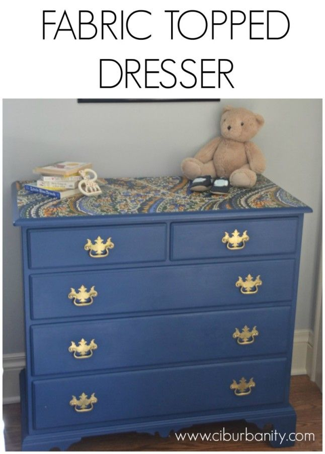 fabric topped dresser