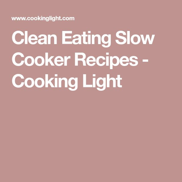 Clean Eating Slow Cooker Recipes - Cooking Light
