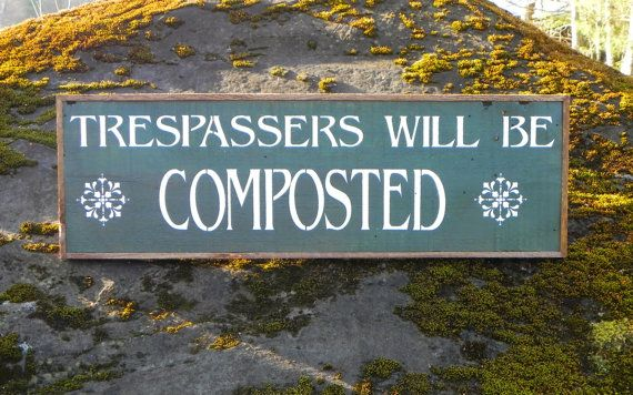 Trespassers Will Be Composted Wood Sign, Humorous Signs and Sayings, Garden Decor, Farm and Country Signs, Rustic, Indoor and Outdoor