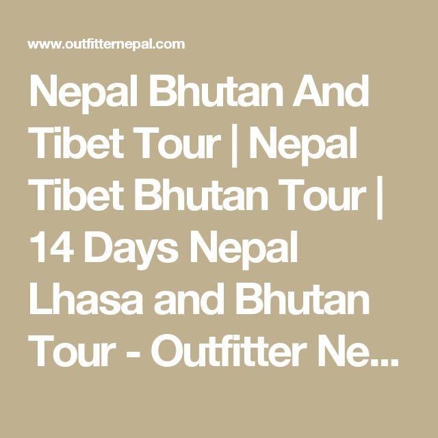 Nepal Bhutan And Tibet Tour | Nepal Tibet Bhutan Tour | 14 Days Nepal Lhasa and Bhutan Tour - Outfitter Nepal
