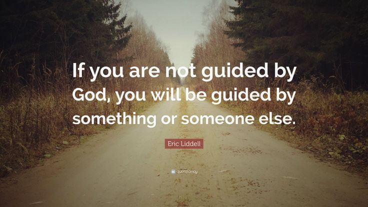"Eric Liddell Quote: ""If you are not guided by God, you will be guided by something or someone else."""