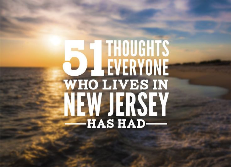 so fucking accurate... 51 Thoughts Everyone Who Lives in New Jersey Has Had - BuzzFeed
