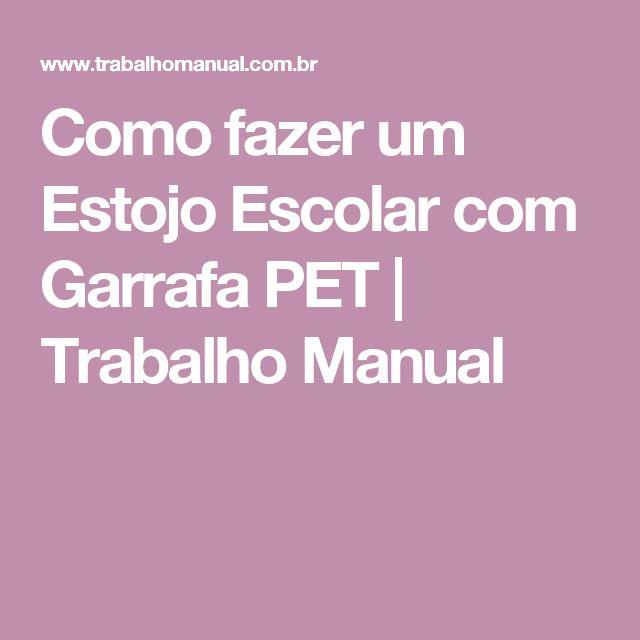 Como fazer um Estojo Escolar com Garrafa PET | Trabalho Manual