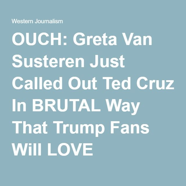 OUCH: Greta Van Susteren Just Called Out Ted Cruz In BRUTAL Way That Trump Fans Will LOVE
