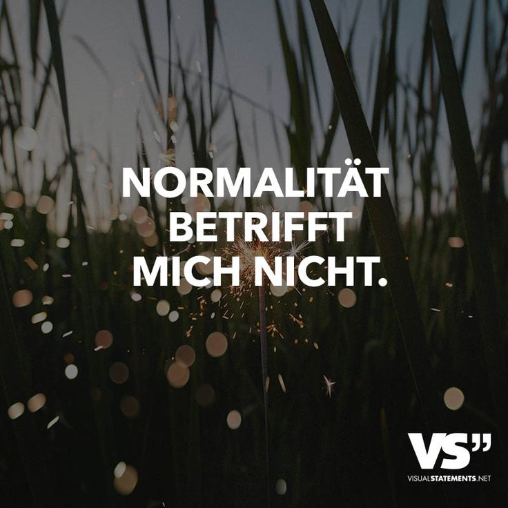 Normalität betrifft mich nicht.