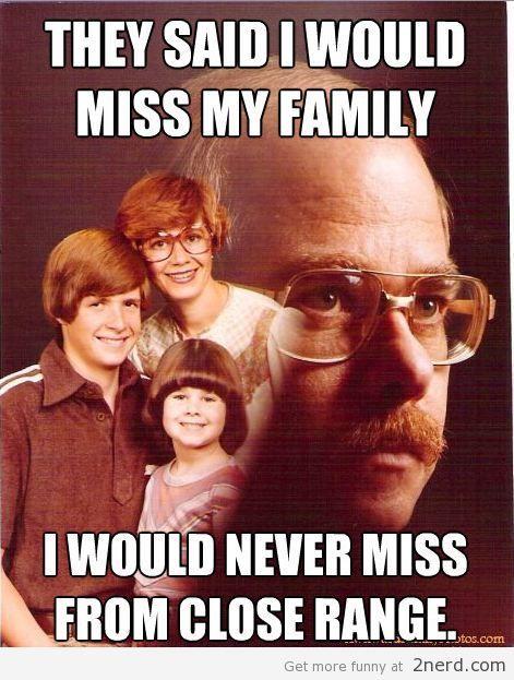 Vengeance Dad strikes again, it's just a joke. Dark humor!!