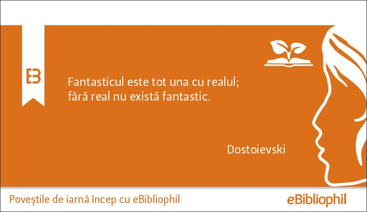 """""""Fantasticul este tot una cu realul; fără real nu există fantastic."""" Dostoievski"""