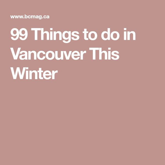 99 Things to do in Vancouver This Winter