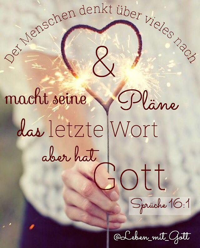 """""""Der Mensch denkt über vieles nach und macht seine Pläne, das letzte Wort aber hat Gott."""" Sprüche 16:1"""