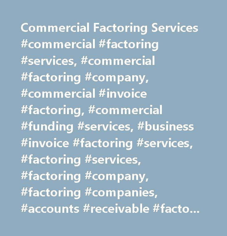 Commercial Factoring Services #commercial #factoring #services, #commercial #factoring #company, #commercial #invoice #factoring, #commercial #funding #services, #business #invoice #factoring #services, #factoring #services, #factoring #company, #factoring #companies, #accounts #receivable #factoring, #ar #accounts #receivable #factoring, #receivables #factoring, #invoice #factoring, #invoice #factoring #companies, #factoring, #factoring #solutions, #purchase #order #funding, #asset #based…