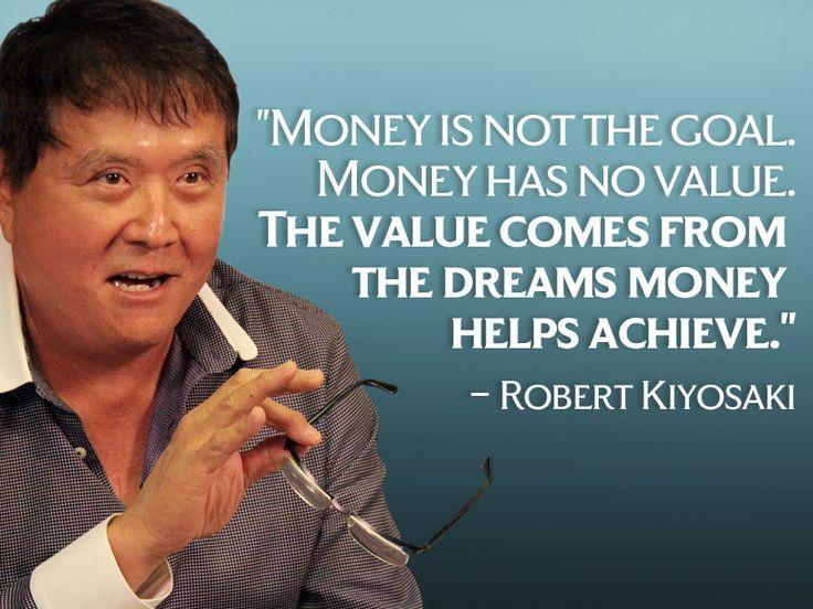 Money is not the goal. Money has no value. The value comes from the dreams money helps achieve - Robert Kiyosaki, author of Rich Dad poor Dad #robertkiyosaki #kurttasche #successwithkurt