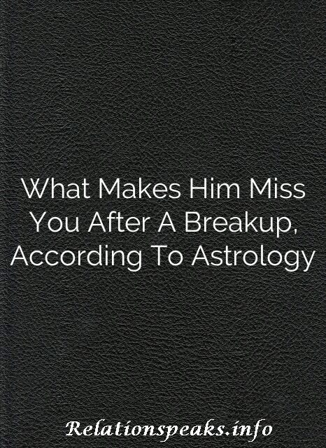 What makes him breakup mistake zodiac sign astrology