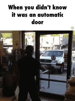 When you didn't know it was an automatic door.