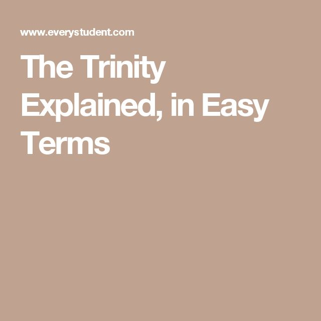 The Trinity Explained, in Easy Terms