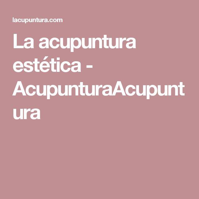 La acupuntura estética - AcupunturaAcupuntura