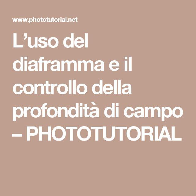 L'uso del diaframma e il controllo della profondità di campo – PHOTOTUTORIAL