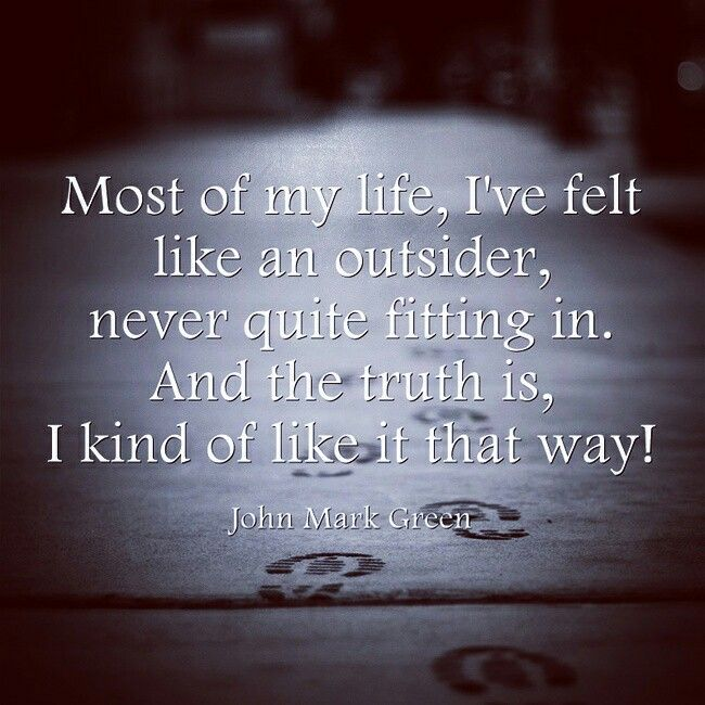 Quote about feeling like an outsider by John Mark Green #johnmarkgreen…