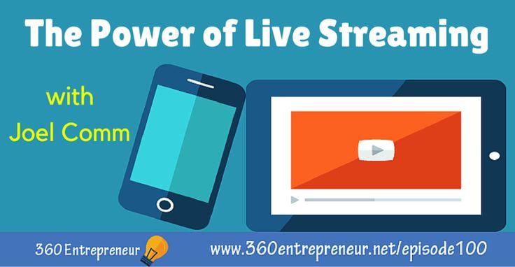 TSE 100: The Power of Live Streaming with Joel Comm www.360entrepreneur.net/episode100 #LiveStreaming #apps #Periscope #Meerkat #Blab