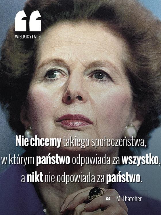 """""""Nie chcemy takiego społeczeństwa, w którym państwo odpowiada za wszystko, a nikt nie odpowiada za państwo."""" - #thatcher #ironlady"""