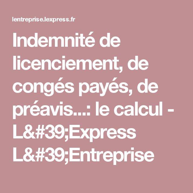Indemnité de licenciement, de congés payés, de préavis...: le calcul - L'Express L'Entreprise