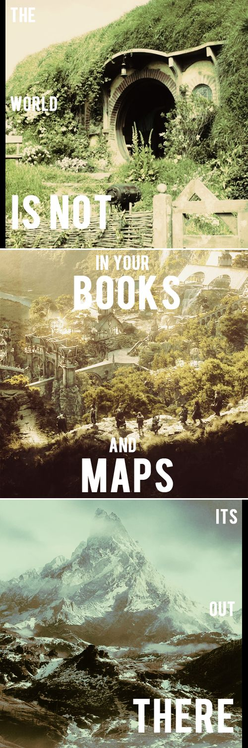 the world is not in your books and maps--it's out there #thehobbit
