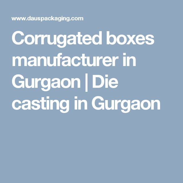 Corrugated boxes manufacturer in Gurgaon   Die casting in Gurgaon