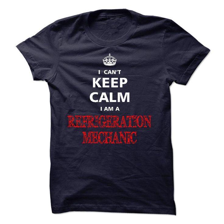 Can Not Keep Calm I Am A REFRIGERATION MECHANIC T Shirt, Hoodie