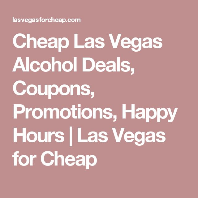 Cheap Las Vegas Alcohol Deals, Coupons, Promotions, Happy Hours | Las Vegas for Cheap
