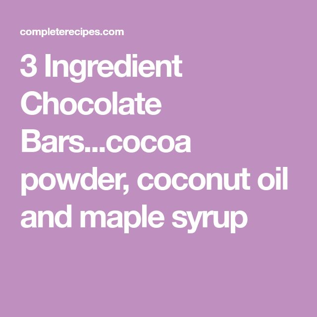 3 Ingredient Chocolate Bars...cocoa powder, coconut oil and maple syrup. . (Add some vanilla)