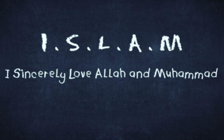 Islam = I sincerely love Allah (Subhanahu wa Ta'ala) and Muhammad (sal Allahu alayhi wa sallam).