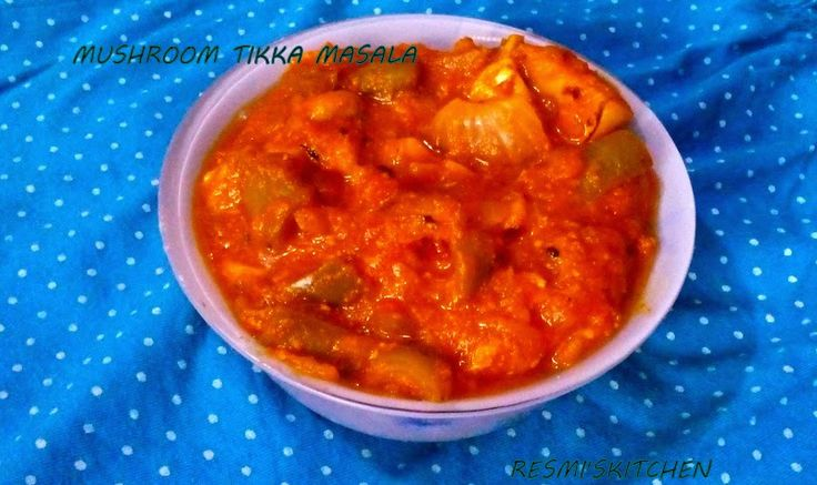 Resmi's kitchen: MUSHROOM TIKKA MASALA