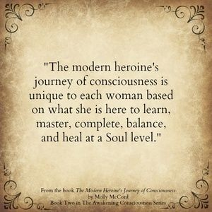 The journey of consciousness is unique to each woman based on what she is here to learn, master, complete, balance, and heal at a Soul level. Conscious Soul Growth with Molly McCord - Modern Heroine's Journey