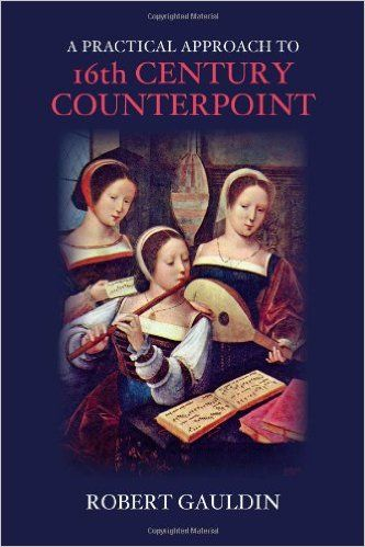 A Practical Approach to 16th Century Counterpoint, Revised Edition: Robert Gauldin: 9781478604716: Amazon.com: Books