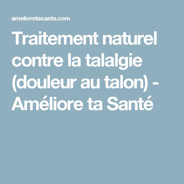 Traitement naturel contre la talalgie (douleur au talon) - Améliore ta Santé