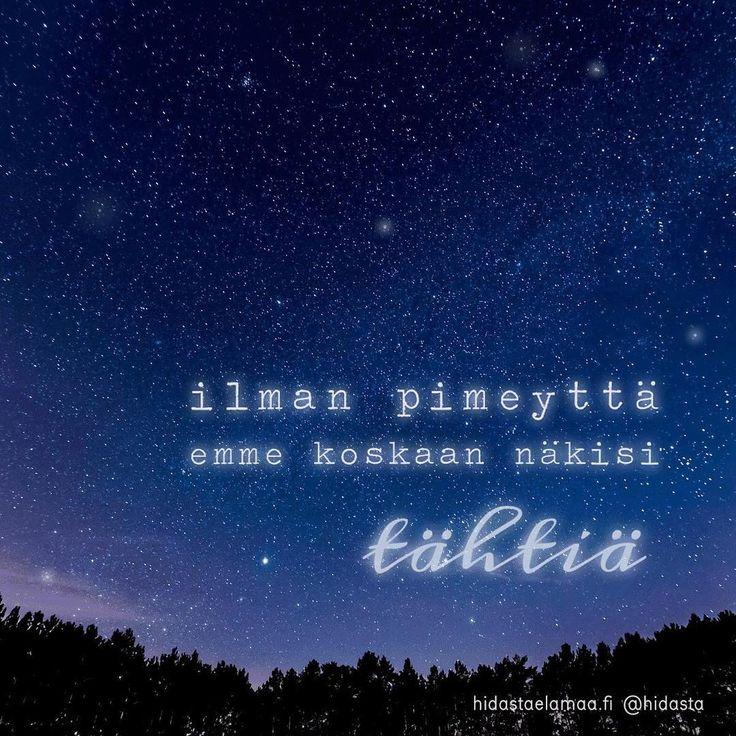 Ilman pimeyttä emme koskaan näkisi tähtiä.