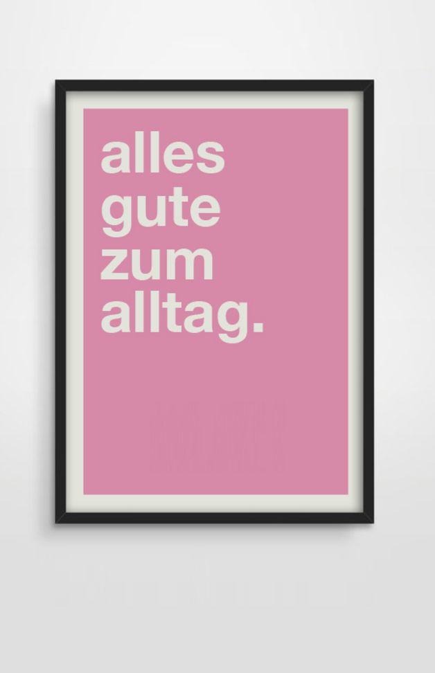 *ALLES GUTE ZUM ALLTAG* Schöner Typo Print für Eure Wände oder zum Verschenken! Das Motiv gibt es auch im Miniposter- Set mit drei anderen Motiven. Die Bilder sind ein Serviervorschlag...