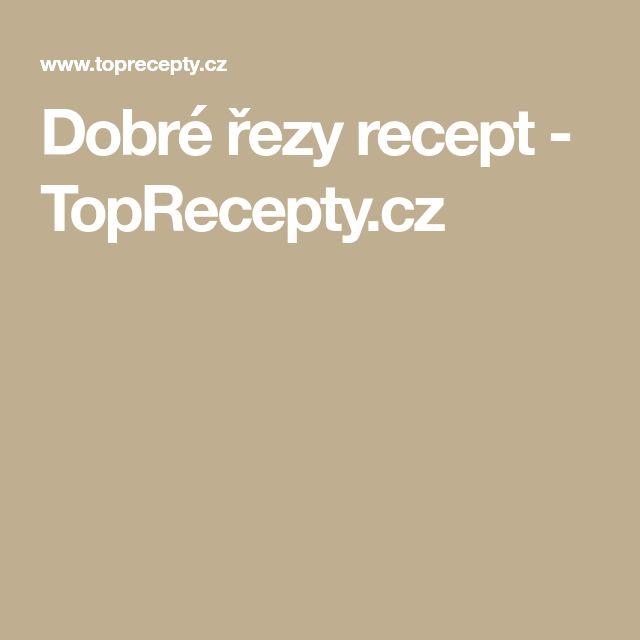 Dobré řezy recept - TopRecepty.cz
