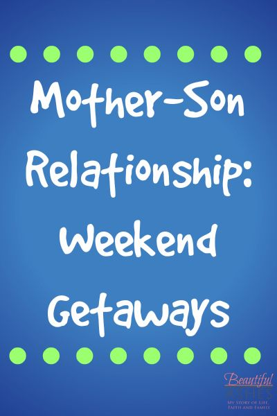 Mother-Son Relationship: Weekend Getaways & Family Fun Friday Link Up - http://www.mistyleask.com/mother-son-relationship-weekend-getaways/