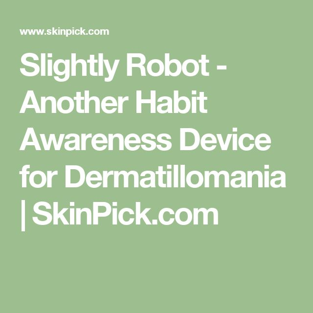 Slightly Robot - Another Habit Awareness Device for Dermatillomania | SkinPick.com
