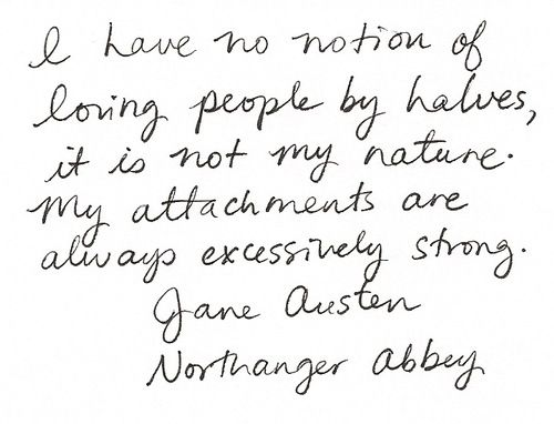 """""""I have no notion of loving people by halves..."""" - Jane Austen"""