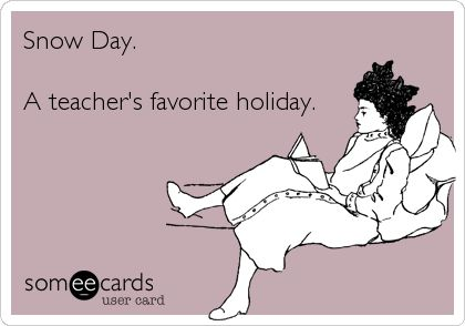 Snow Day.  A teacher's favorite holiday.