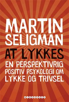 At lykkes – en perspektivrig positiv psykologi om lykke og trivsel. Af Martin Seligman